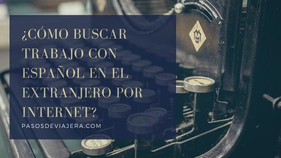 ¿Cómo buscar trabajo con español en el extranjero por internet?