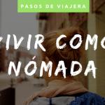 VIVIR COMO NÓMADA - PASOS DE VIAJERA